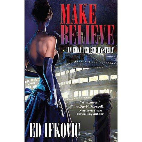 Make Believe - (Edna Ferber Mysteries (Hardcover)) by Ed Ifkovic (Hardcover)