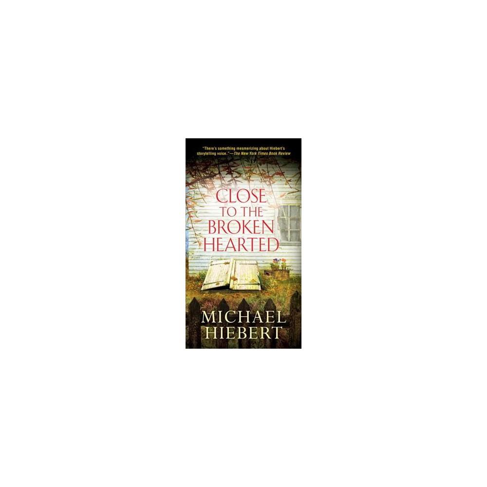 Close to the Broken Hearted (Reprint) (Paperback) (Michael Hiebert)