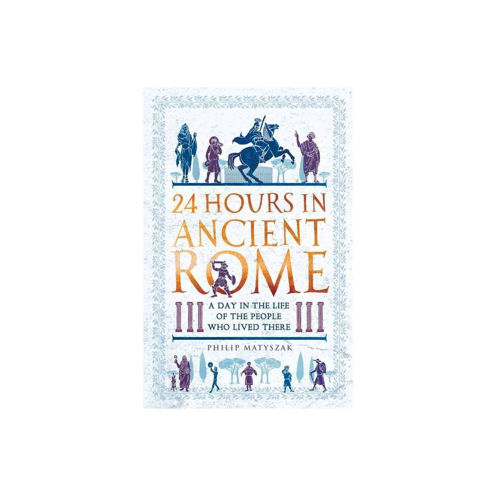 24 Hours In Ancient Rome By Philip Matyszak Paperback