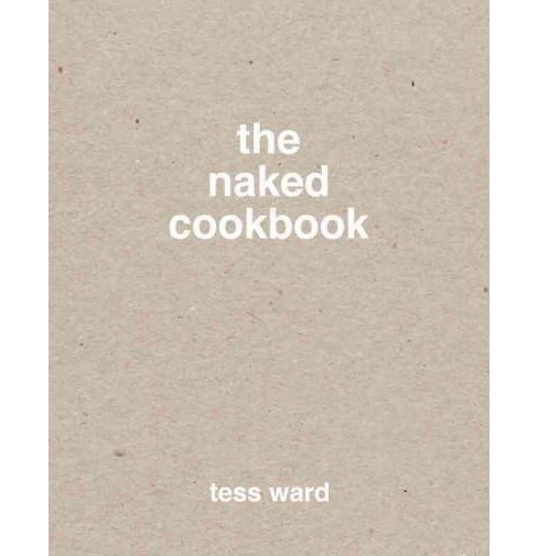 Naked Cookbook (Hardcover) (Tess Ward) - image 1 of 1