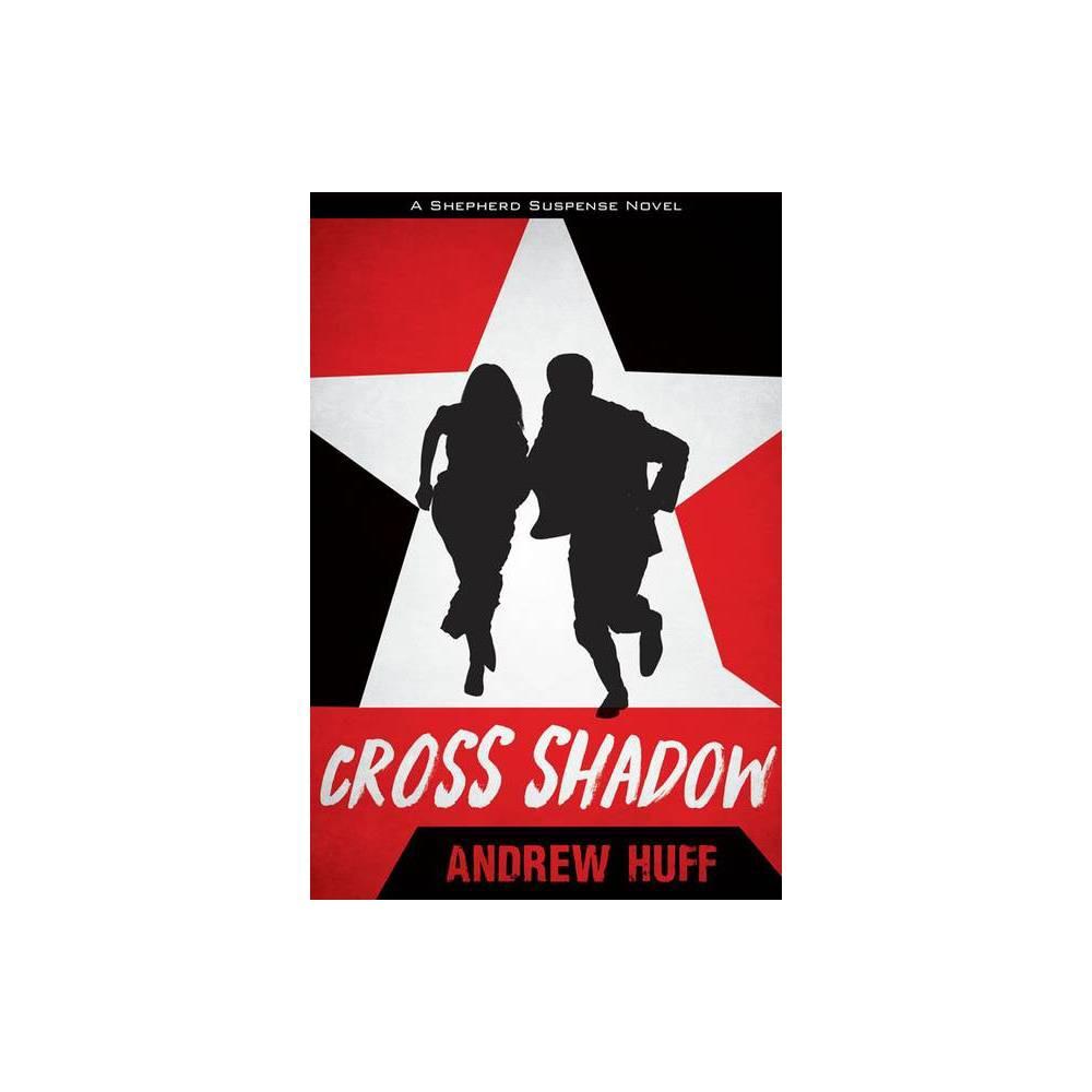 Cross Shadow Shepherd Suspense By Andrew Huff Paperback