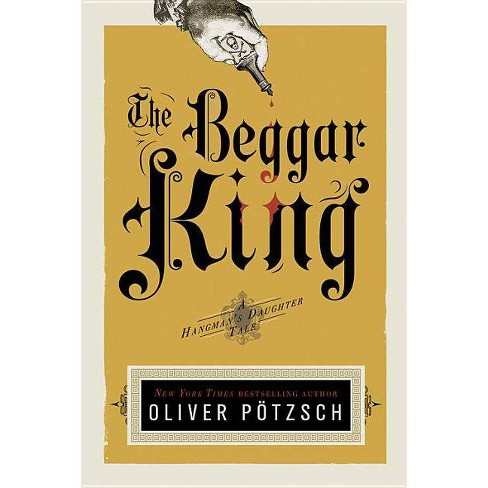 The Beggar King - (Hangman's Daughter Tales) by  Oliver Potzsch (Paperback) - image 1 of 1
