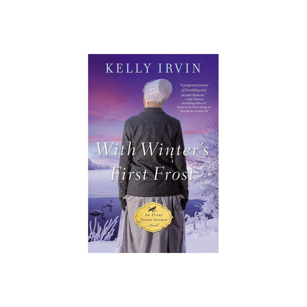 With Winter S First Frost Every Amish Season Novel By Kelly Irvin Paperback