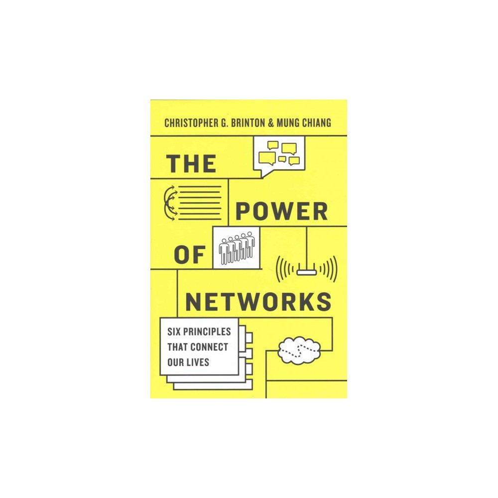 Power of Networks : Six Principles That Connect Our Lives (Hardcover) (Christopher G. Brinton & Mung