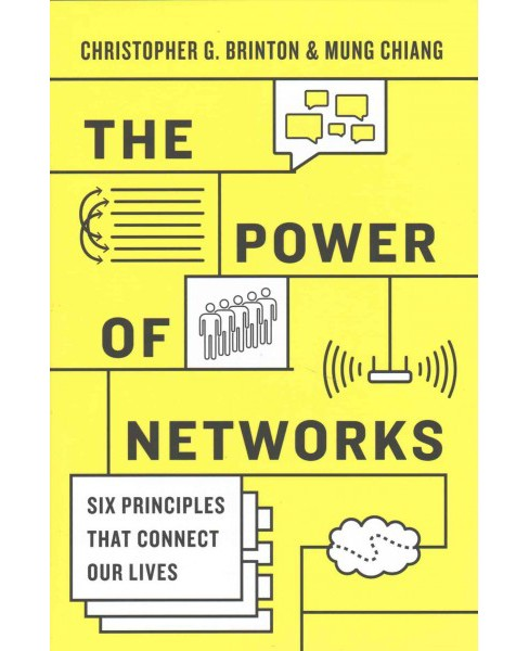 Power of Networks : Six Principles That Connect Our Lives (Hardcover) (Christopher G. Brinton & Mung - image 1 of 1