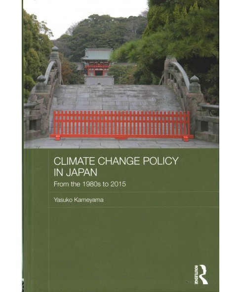 Climate Change Policy in Japan : From the 1980s to 2015 (Hardcover) (Yasuko Kameyama) - image 1 of 1