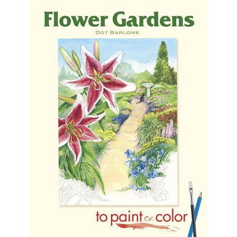 Flower Gardens to Paint or Color - (Dover Art Coloring Book) by  Dot Barlowe (Paperback) - image 1 of 1