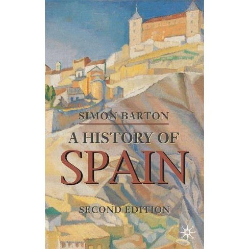 A History of Spain - (Palgrave Essential Histories) 2 Edition by  Simon Barton (Paperback) - image 1 of 1