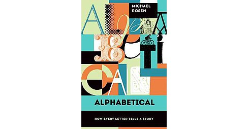 Alphabetical : How Every Letter Tells a Story (Paperback) (Michael Rosen) - image 1 of 1