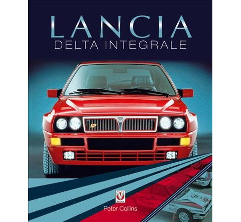 Lancia Delta Integrale -  by Peter Collins (Hardcover) - image 1 of 1