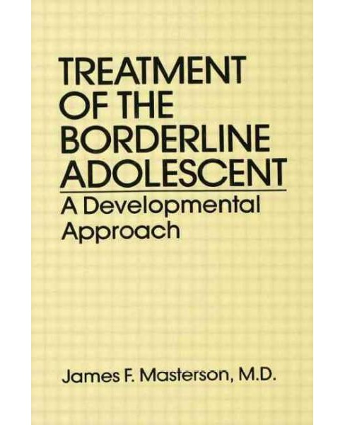 Treatment of the Borderline Adolescent : A Developmental Approach (Paperback) (James F., M.d. Masterson) - image 1 of 1