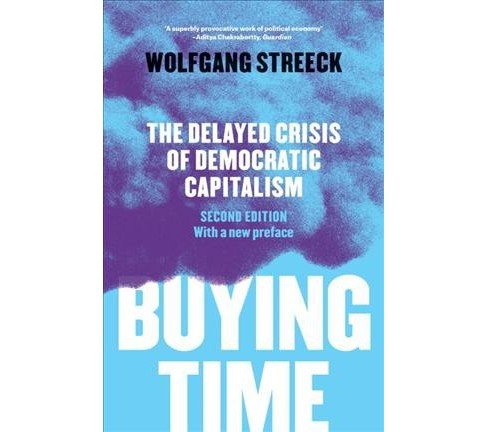 Buying Time : The Delayed Crisis of Democratic Capitalism (Reprint) (Paperback) (Wolfgang Streeck) - image 1 of 1