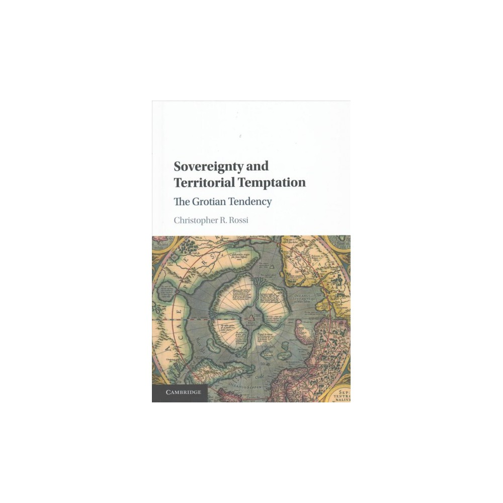 Sovereignty and Territorial Temptation : The Grotian Tendency in the Arctic (Hardcover) (Christopher