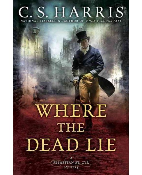 Where the Dead Lie -  (Sebastian St. Cyr Mystery) by C. S. Harris (Hardcover) - image 1 of 1
