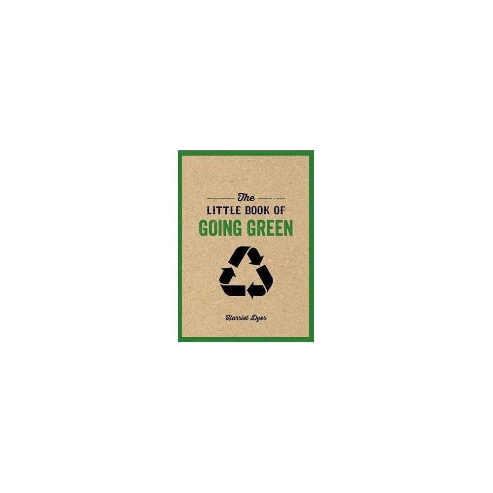 Little Book of Going Green : Really Understand Climate Change, Use Greener Products, Adopt a Tree, Save