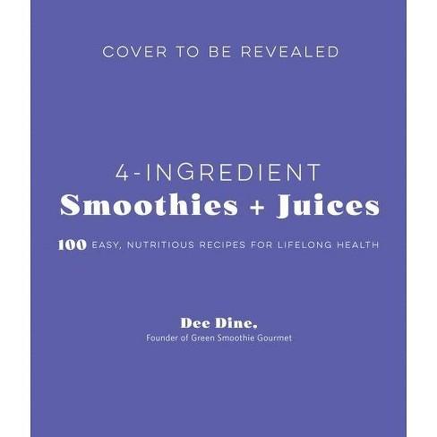 4-Ingredient Smoothies + Juices - by  Dee Dine (Paperback) - image 1 of 1