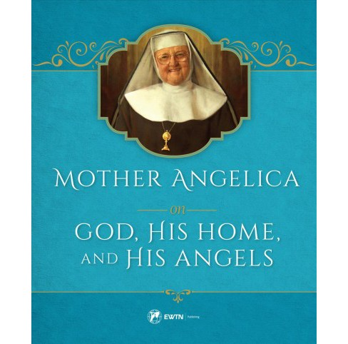 Mother Angelica on God, His Home, and His Angels -  by Mother M. Angelica (Hardcover) - image 1 of 1