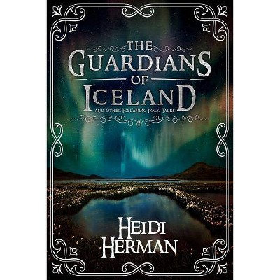 The Guardians of Iceland and other Icelandic Folk Tales - by  Heidi Herman (Paperback)