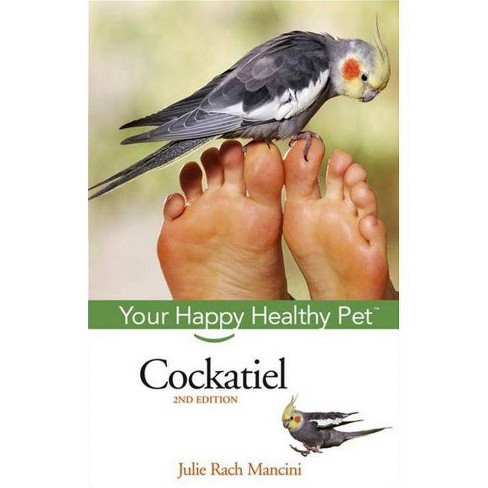 Cockatiel - (Your Happy Healthy Pet Guides) 2 Edition by  Julie Rach Mancini (Hardcover) - image 1 of 1