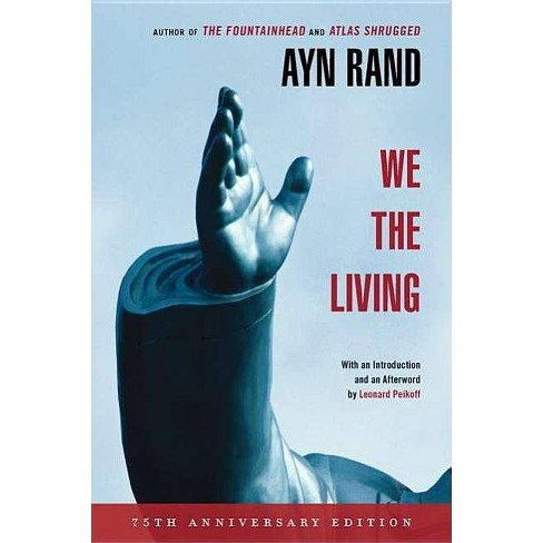 We the Living (75th-Anniversary Deluxe Edition) - 75 Edition by  Ayn Rand (Paperback) - image 1 of 1