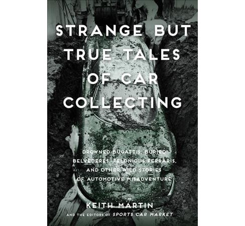 Strange but True Tales of Car Collecting : Drowned Bugattis, Buried Belvederes, Felonious Ferraris and - image 1 of 1