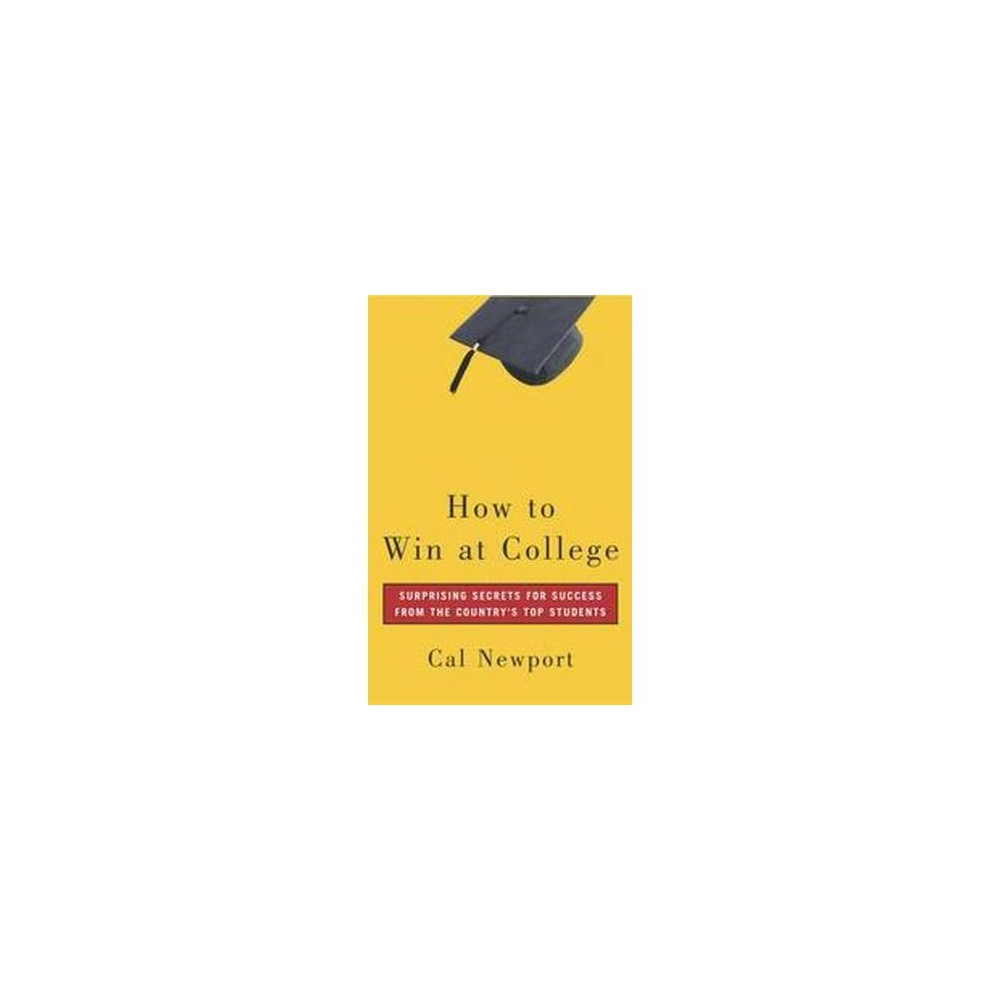 How To Win At College : Simple Rules For Success From Star Students (Paperback) (Cal Newport)