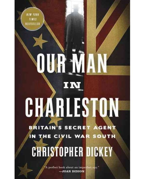 Our Man in Charleston : Britain's Secret Agent in the Civil War South -  Reprint (Paperback) - image 1 of 1
