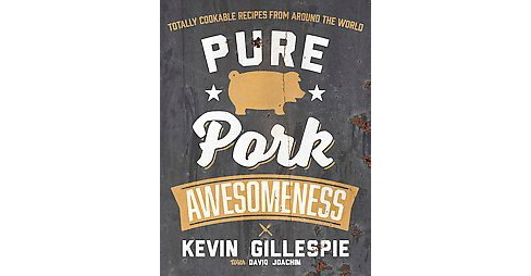 Pure Pork Awesomeness : Totally Cookable Recipes from Around the World (Paperback) (Kevin Gillespie & - image 1 of 1