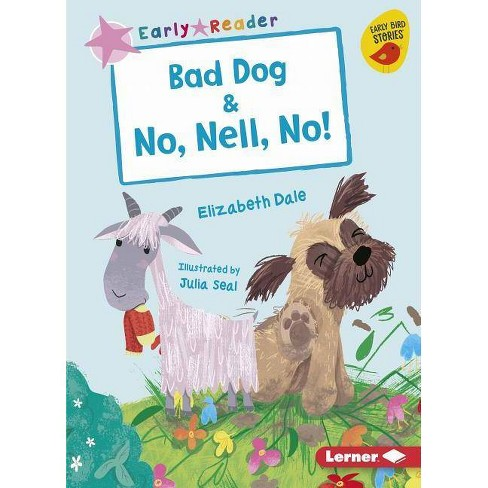 Bad Dog & No, Nell, No! - (Early Bird Readers -- Pink (Early Bird Stories (Tm))) by  Elizabeth Dale - image 1 of 1