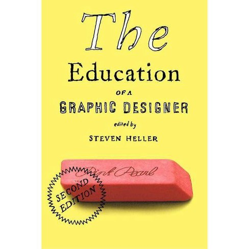 The Education of a Graphic Designer - 2 Edition by  Steven Heller (Paperback) - image 1 of 1