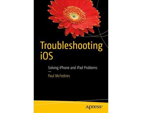 Troubleshooting Ios : Solving Iphone and Ipad Problems (Paperback) (Paul McFedries) - image 1 of 1
