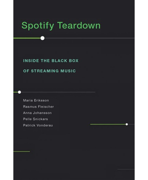 Spotify Teardown : Inside the Black Box of Streaming Music -  (Hardcover) - image 1 of 1
