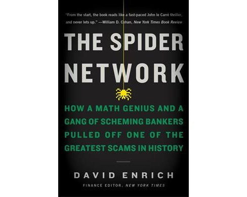 Spider Network : How a Math Genius and a Gang of Scheming Bankers Pulled off One of the Greatest Scams - image 1 of 1