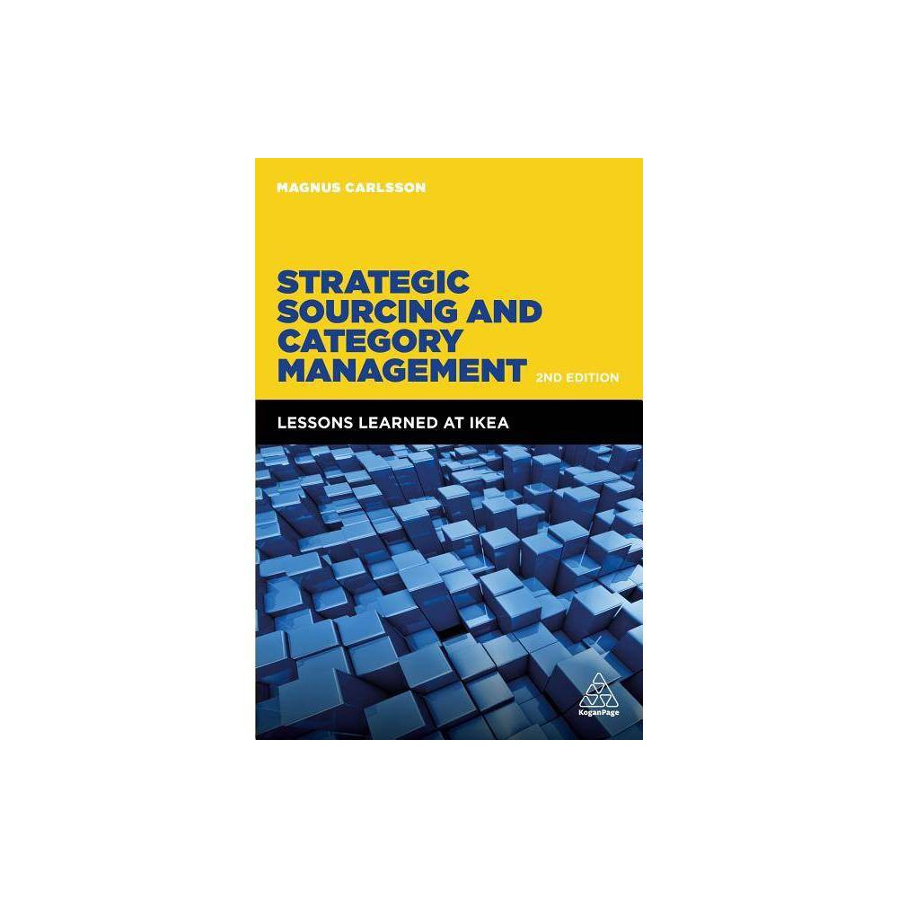 Strategic Sourcing and Category Management - 2 Edition by Magnus Carlsson (Paperback) How is it possible to sell a kitchen at 30 per cent below market price? Why are hot dogs cheaper in IKEA than in the supermarket? How can IKEA sell the Lack table at half the price it was when it was launched 35 years ago and how can it be achieved with a substantial profit? Strategic Sourcing and Category Management examines how IKEA - and other cost leading companies - use category management to create advantages with direct and indirect sourcing. With 25 years' experience from IKEA, where he had the responsibility to develop and execute the company's purchasing strategy, author Magnus Carlsson shares his insights on important topics: when category management is profitable and why; how teams repeatedly create value and results; what the main approaches are in different categories; how a company implements category management; the difference between success and failure. In this new edition of Strategic Sourcing and Category Management, Magnus Carlsson has added new themes including examples and references from companies such as Maersk, Carlsberg, PandG and Aldi, illustrating the application of cost leadership that spans far beyond IKEA. Even there, the cost leadership lessons are not limited to home furnishings as the company is sourcing categories such as food, components, materials, transports and indirect materials, with a total purchasing spend of approximately 7 billion. But maybe even more importantly, the book illustrates how teams create value by thinking differently and asking the right questions, allowing an understanding that goes beyond mere tools and processes. Age Group: adult.