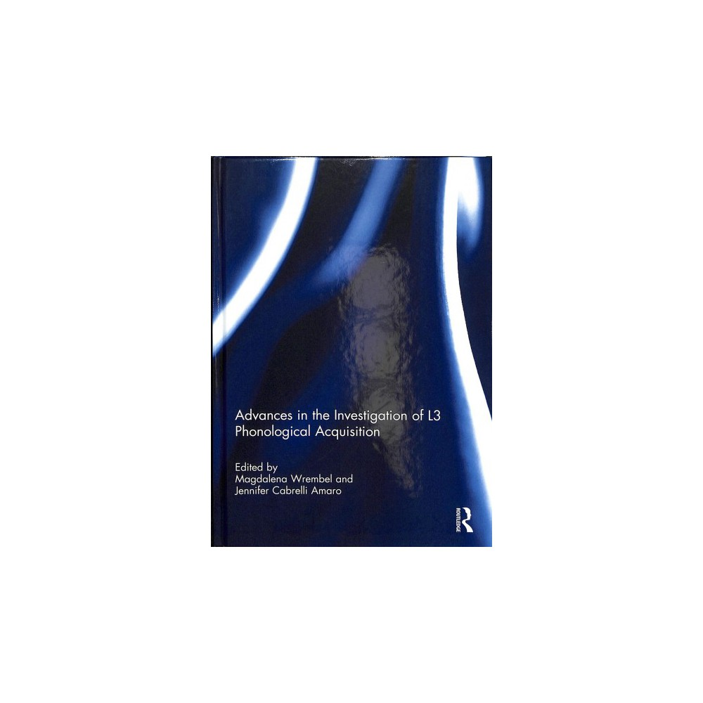 Advances in the Investigation of L3 Phonological Acquisition - (Hardcover)