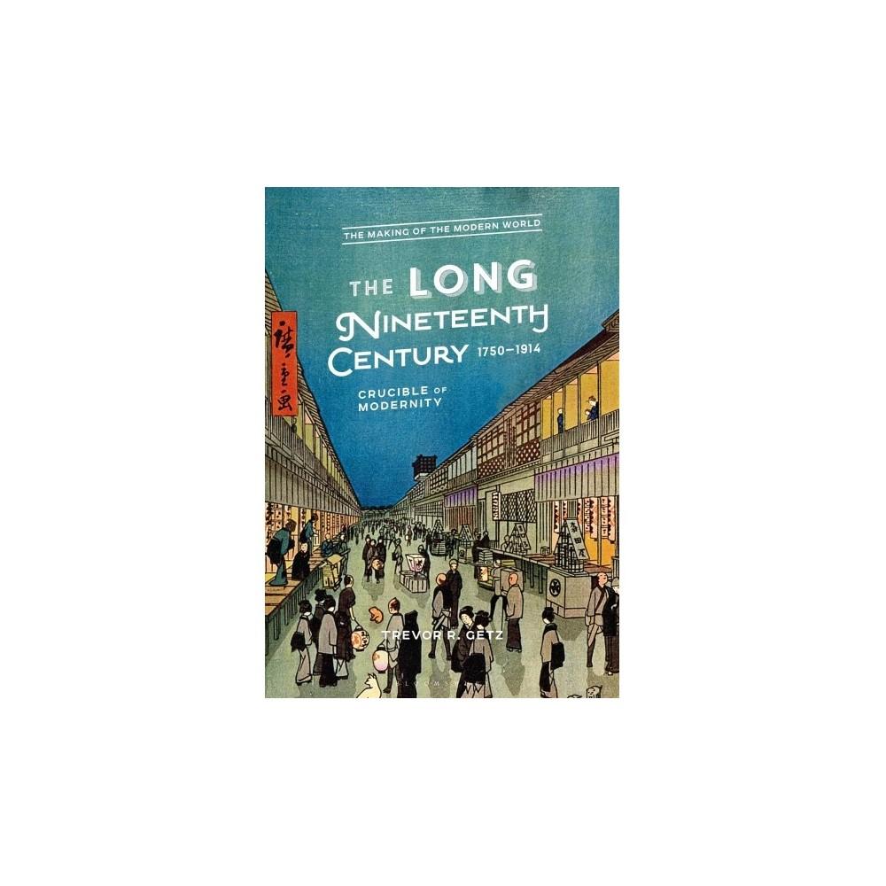 Long Nineteenth Century, 1750-1914 : Crucible of Modernity - by Trevor R. Getz (Hardcover)