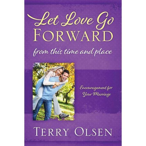 Let Love Go Forward - by Terry Olsen (Paperback)
