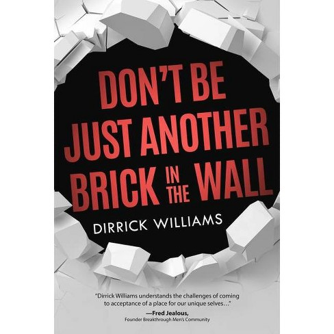 Don't Be Just Another Brick in the Wall - by  Dirrick L Williams (Paperback) - image 1 of 1