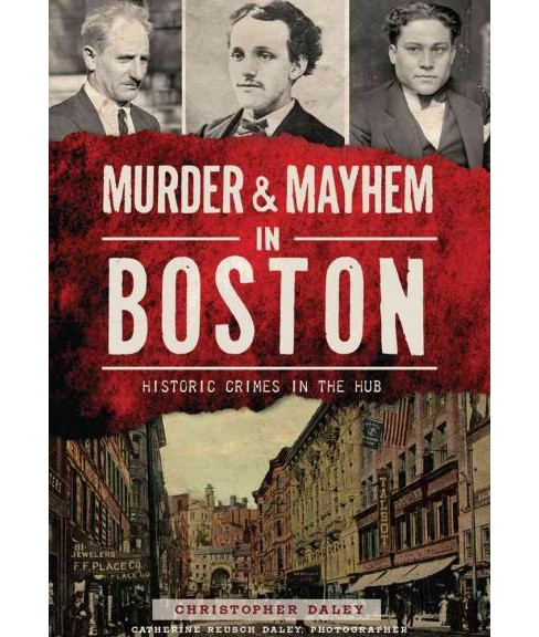 Murder & Mayhem in Boston : Historic Crimes in the Hub (Paperback) (Christopher Daley) - image 1 of 1