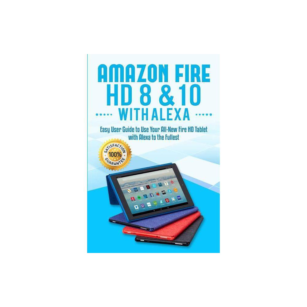 Amazon Fire HD 8 & 10 with Alexa - by Alexa Sanders (Paperback)
