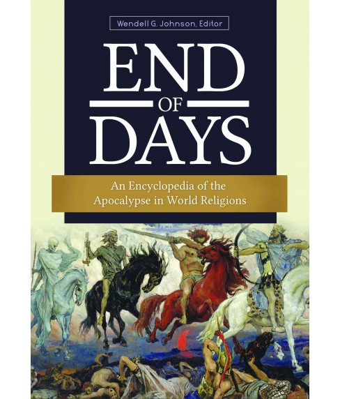 End of Days : An Encyclopedia of the Apocalypse in World Religions -  by Wendell Johnson (Hardcover) - image 1 of 1