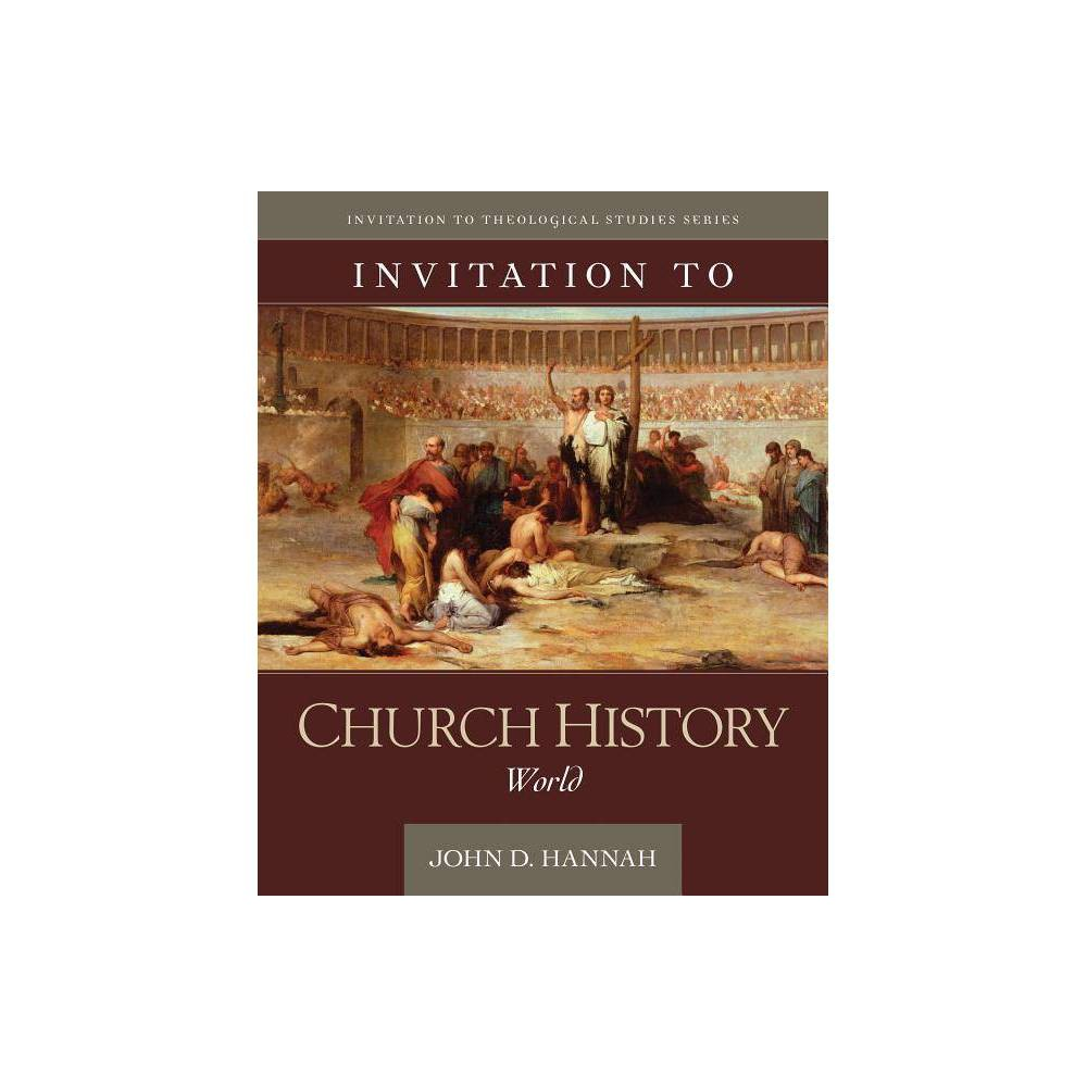 Invitation To Church History Invitation To Theological Studies By John D Hannah Hardcover