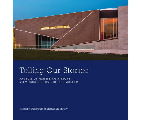Telling Our Stories : Museum of Mississippi History and Mississippi Civil Rights Museum (Hardcover) - image 1 of 1