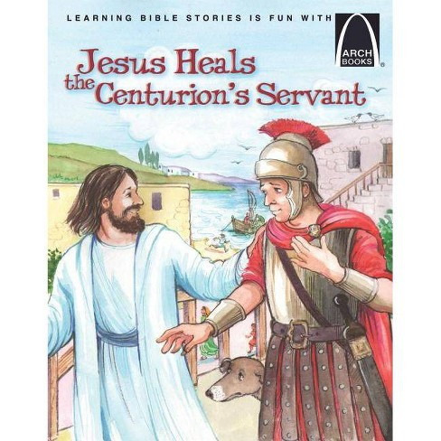 Jesus Heals the Centurion's Servant - (Arch Books) by  Joanne Bader (Paperback) - image 1 of 1