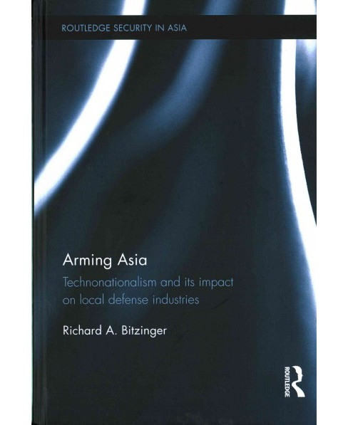 Arming Asia : Technonationalism and Its Impact on Local Defense Industries (Hardcover) (Richard - image 1 of 1