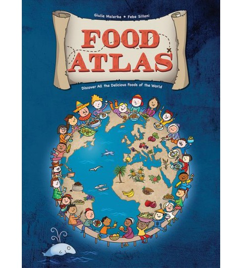 Food Atlas : Discover All the Delicious Foods of the World -  by Giulia Malerba (Hardcover) - image 1 of 1