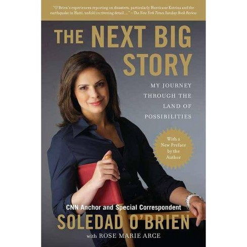The Next Big Story - by  Soledad O'Brien & Rose Marie Arce (Paperback) - image 1 of 1