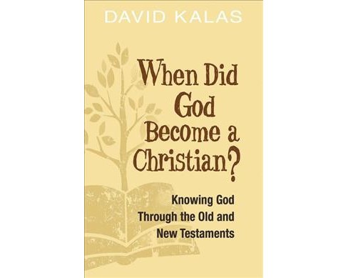 When Did God Become a Christian? : Knowing God Through the Old and New Testaments (Paperback) (David - image 1 of 1