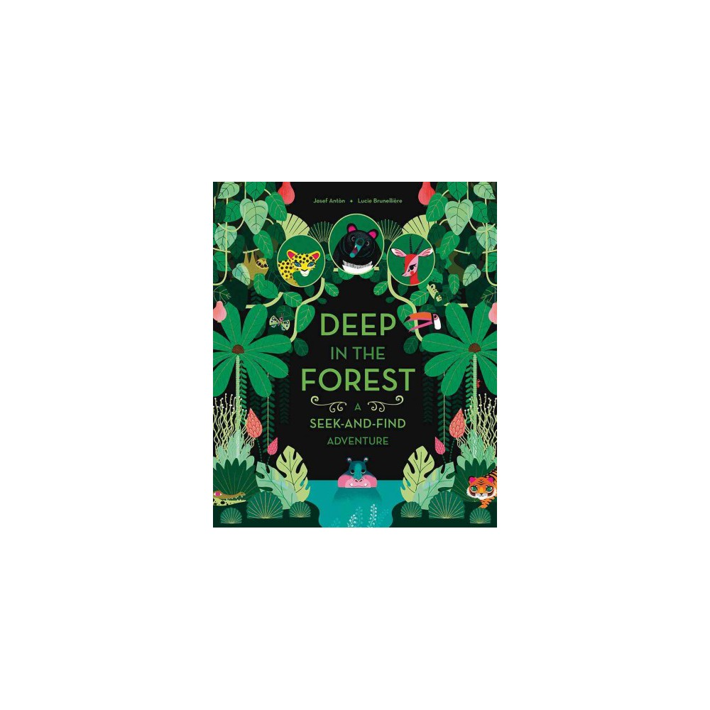 Deep in the Forest - (A Seek-and-find Adventure) by Josef Antu00f2n (Hardcover)