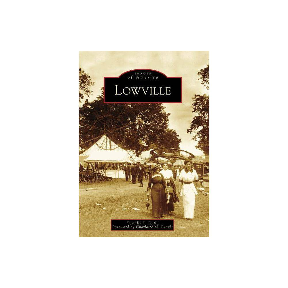 Lowville Images Of America Arcadia Publishing By Dorothy K Duflo Foreword By Charlotte M Beagle Paperback